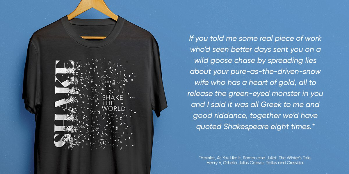 Folger Theatre - Shake Tshirt with a quote on the side
